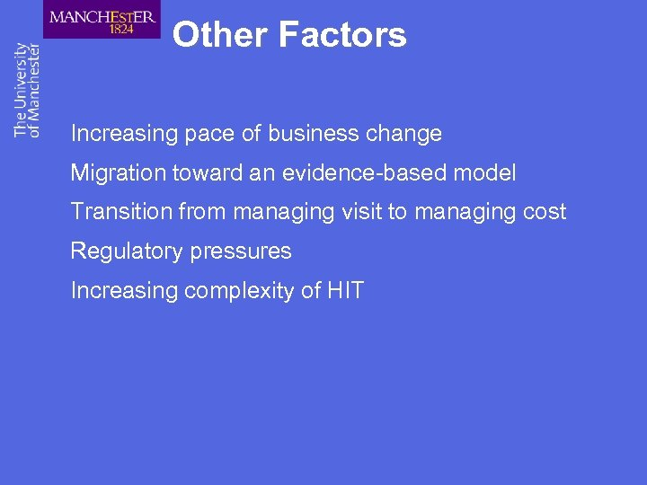 Other Factors Increasing pace of business change Migration toward an evidence-based model Transition from