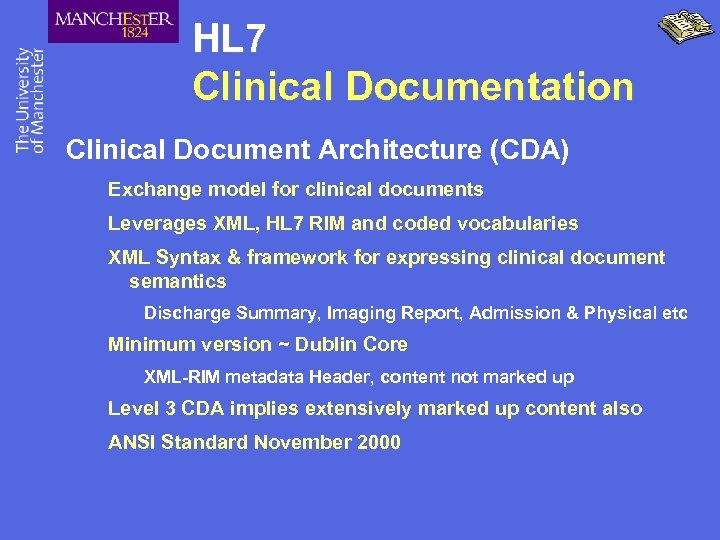 HL 7 Clinical Documentation Clinical Document Architecture (CDA) Exchange model for clinical documents Leverages