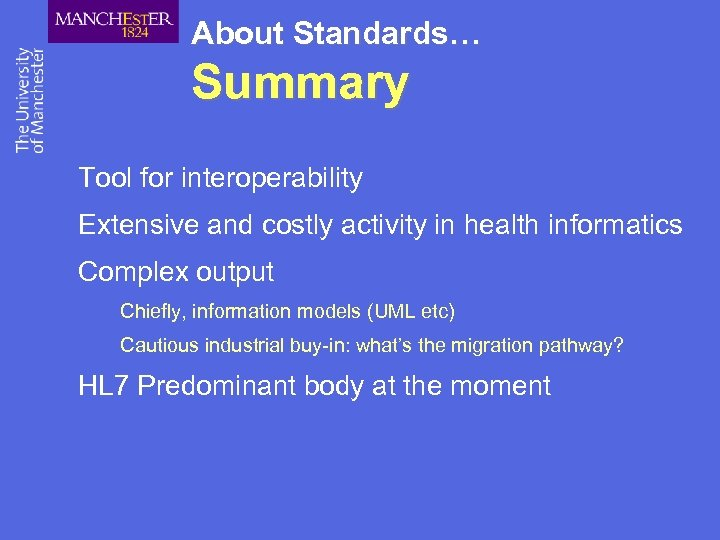 About Standards… Summary Tool for interoperability Extensive and costly activity in health informatics Complex
