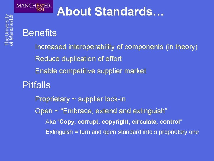 About Standards… Benefits Increased interoperability of components (in theory) Reduce duplication of effort Enable