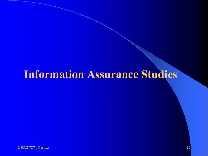 Information Assurance Studies CSCE 727 - Farkas 10