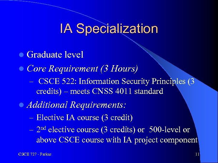 IA Specialization l Graduate level l Core Requirement (3 Hours) – CSCE 522: Information