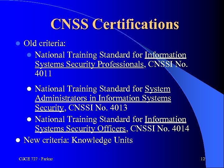 CNSS Certifications l Old criteria: l National Training Standard for Information Systems Security Professionals,