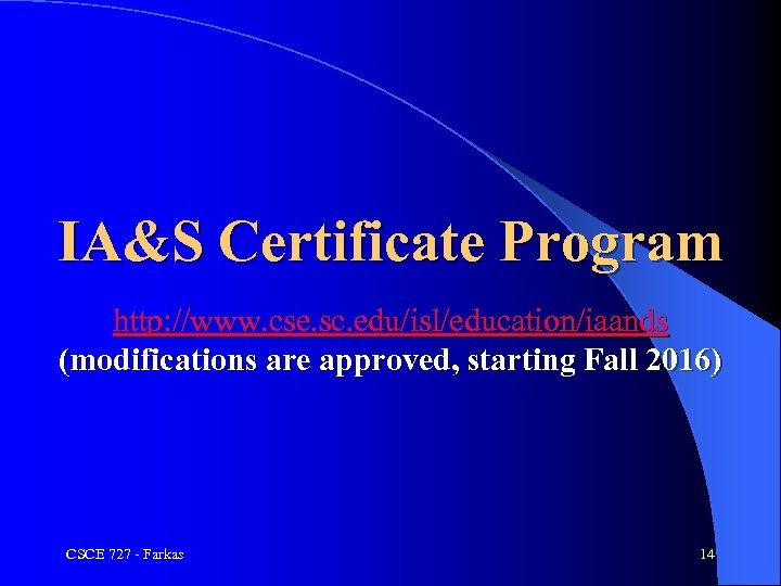 IA&S Certificate Program http: //www. cse. sc. edu/isl/education/iaands (modifications are approved, starting Fall 2016)