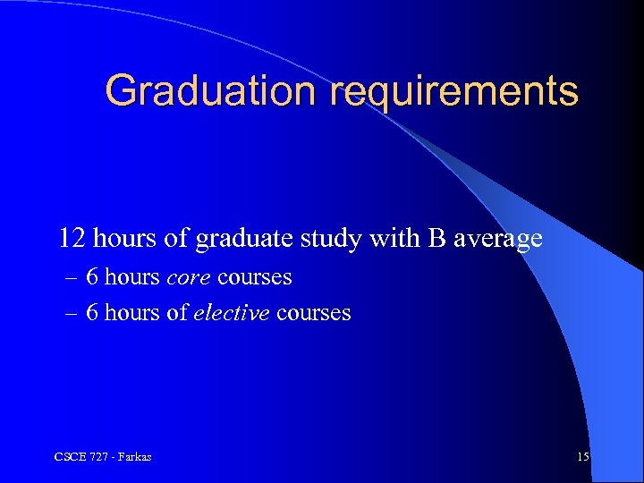 Graduation requirements 12 hours of graduate study with B average – 6 hours core