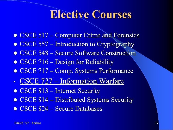 Elective Courses l CSCE 517 – Computer Crime and Forensics CSCE 557 – Introduction