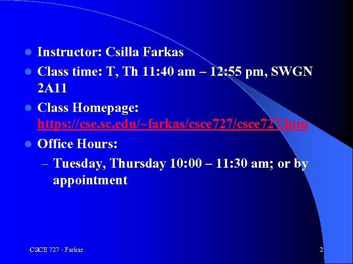 Instructor: Csilla Farkas l Class time: T, Th 11: 40 am – 12: 55