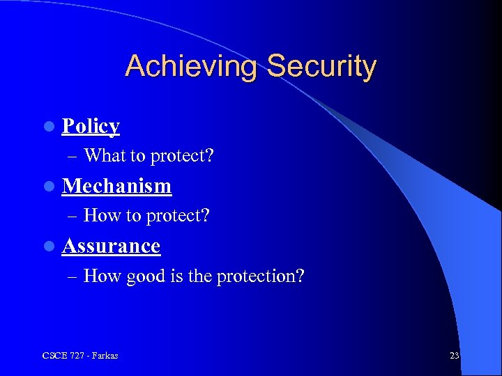 Achieving Security l Policy – What to protect? l Mechanism – How to protect?