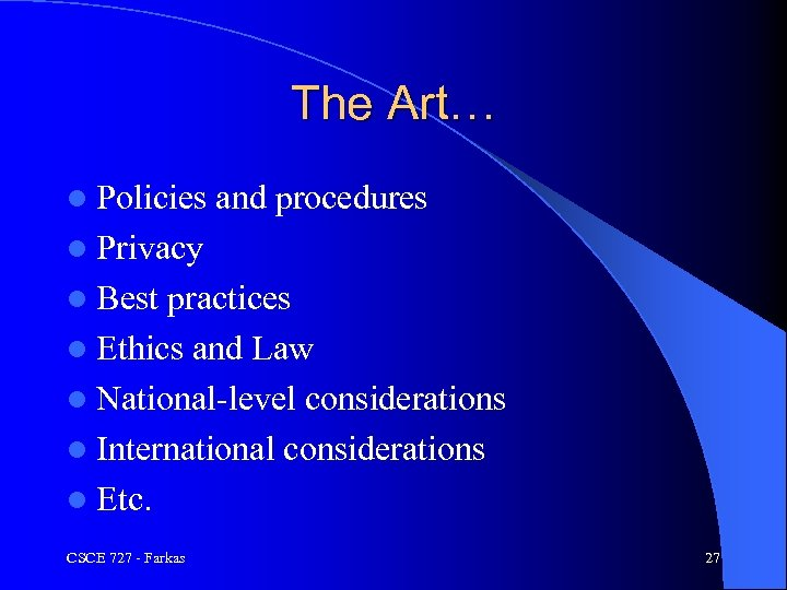 The Art… l Policies and procedures l Privacy l Best practices l Ethics and