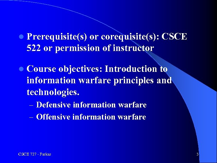 l Prerequisite(s) or corequisite(s): CSCE 522 or permission of instructor l Course objectives: Introduction