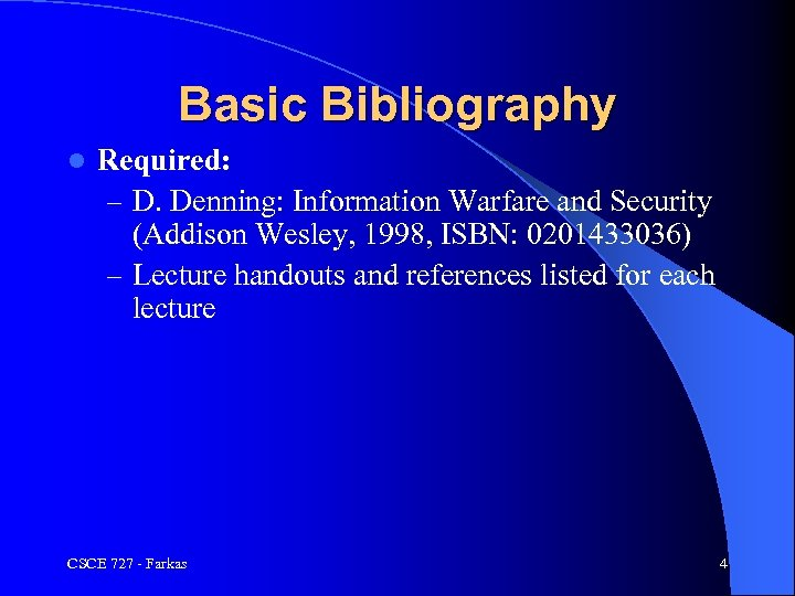 Basic Bibliography l Required: – D. Denning: Information Warfare and Security (Addison Wesley, 1998,