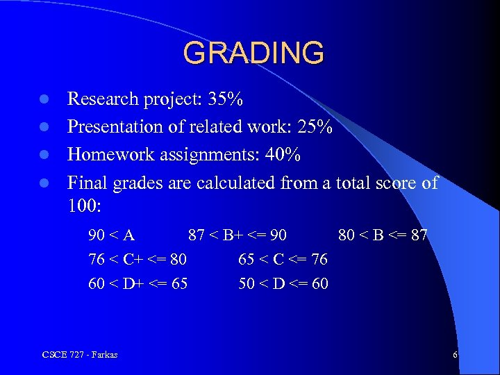 GRADING Research project: 35% l Presentation of related work: 25% l Homework assignments: 40%