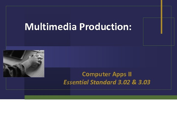 Multimedia Production: Computer Apps II Essential Standard 3. 02 & 3. 03