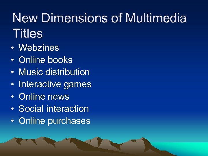 New Dimensions of Multimedia Titles • • Webzines Online books Music distribution Interactive games
