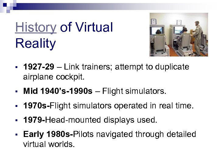 History of Virtual Reality 1927 -29 – Link trainers; attempt to duplicate airplane cockpit.