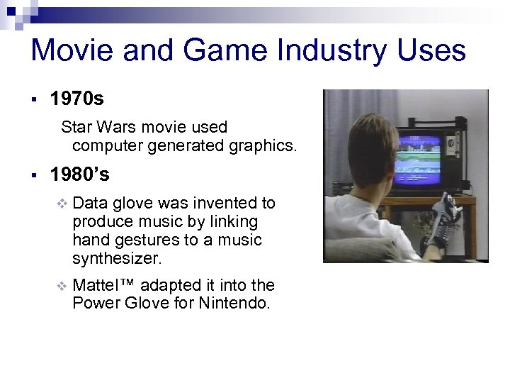 Movie and Game Industry Uses 1970 s Star Wars movie used computer generated graphics.