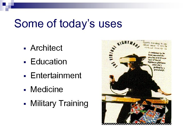 Some of today's uses Architect Education Entertainment Medicine Military Training