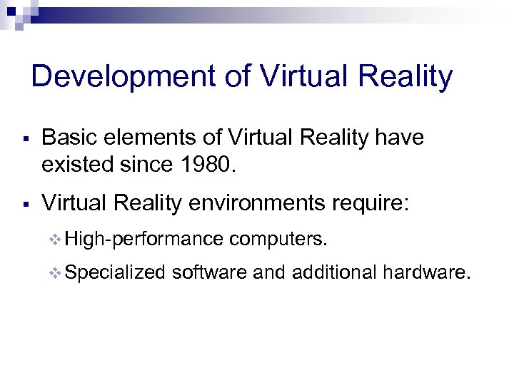 Development of Virtual Reality Basic elements of Virtual Reality have existed since 1980. Virtual