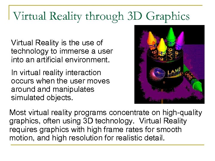 Virtual Reality through 3 D Graphics Virtual Reality is the use of technology to