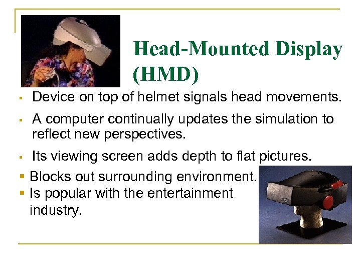 Head-Mounted Display (HMD) Device on top of helmet signals head movements. A computer continually