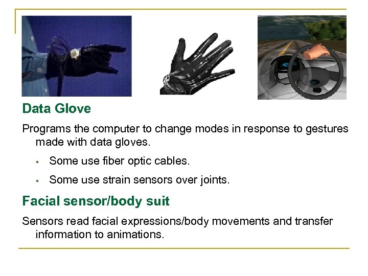Data Glove Programs the computer to change modes in response to gestures made with
