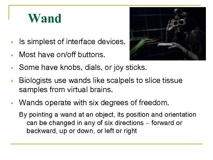 Wand Is simplest of interface devices. Most have on/off buttons. Some have knobs, dials,