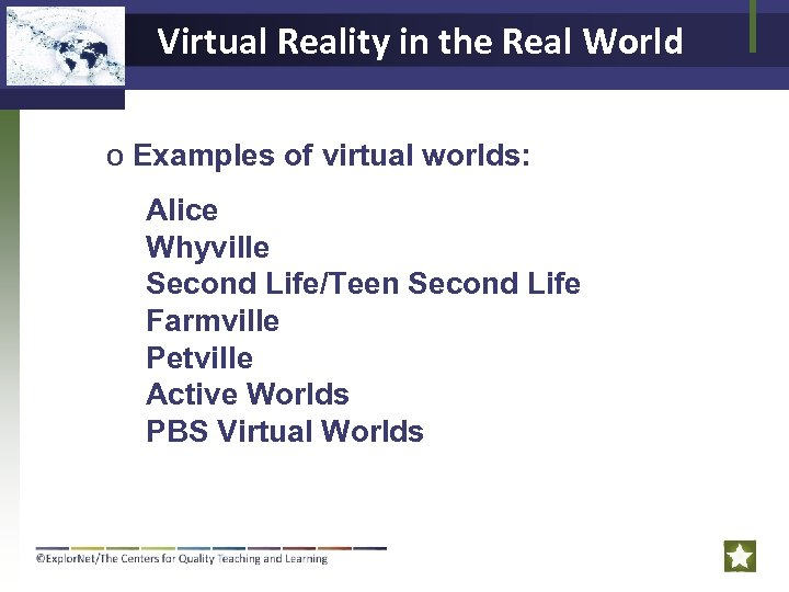 Virtual Reality in the Real World o Examples of virtual worlds: Alice Whyville Second