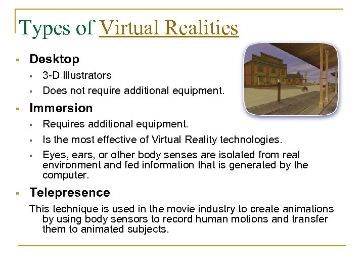 Types of Virtual Realities Desktop Immersion 3 -D Illustrators Does not require additional equipment.