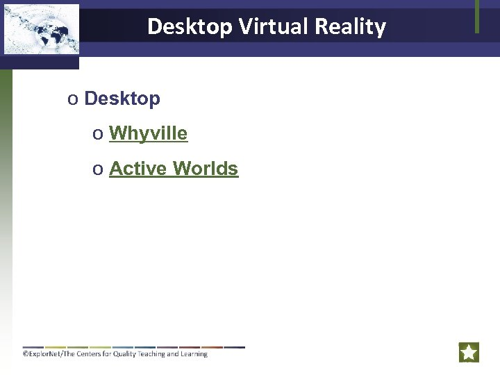 Desktop Virtual Reality o Desktop o Whyville o Active Worlds