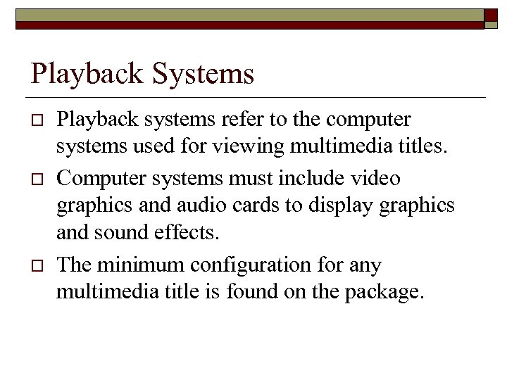 Playback Systems o o o Playback systems refer to the computer systems used for