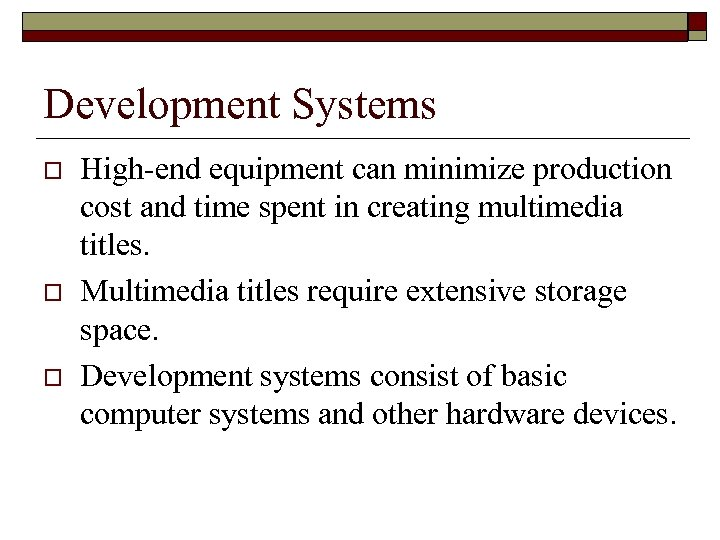 Development Systems o o o High-end equipment can minimize production cost and time spent