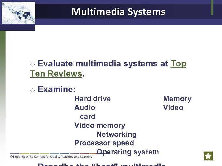 Multimedia Systems o Evaluate multimedia systems at Top Ten Reviews. o Examine: Hard drive