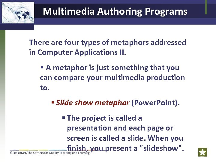 Multimedia Authoring Programs There are four types of metaphors addressed in Computer Applications II.