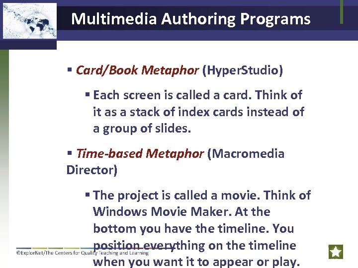Multimedia Authoring Programs Card/Book Metaphor (Hyper. Studio) Each screen is called a card. Think