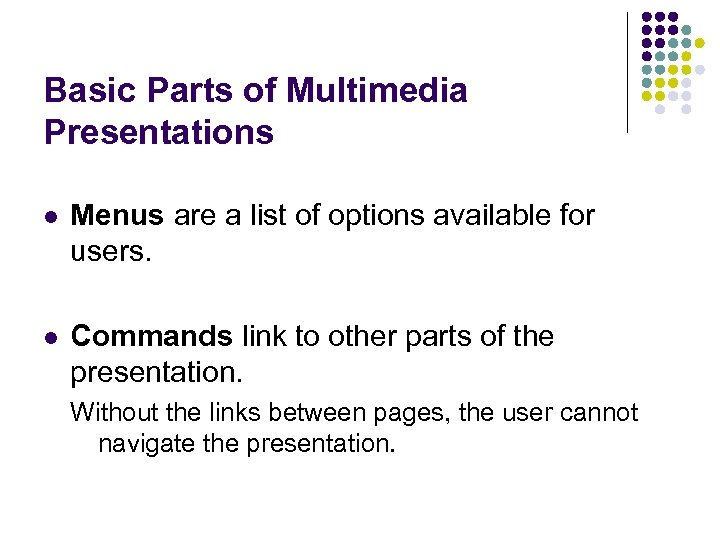 Basic Parts of Multimedia Presentations l Menus are a list of options available for