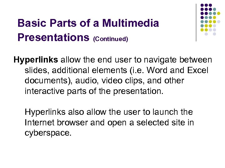 Basic Parts of a Multimedia Presentations (Continued) Hyperlinks allow the end user to navigate