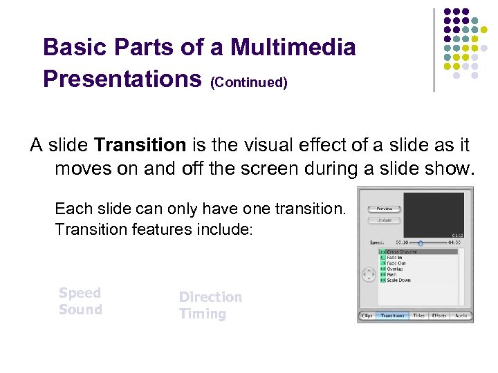 Basic Parts of a Multimedia Presentations (Continued) A slide Transition is the visual effect