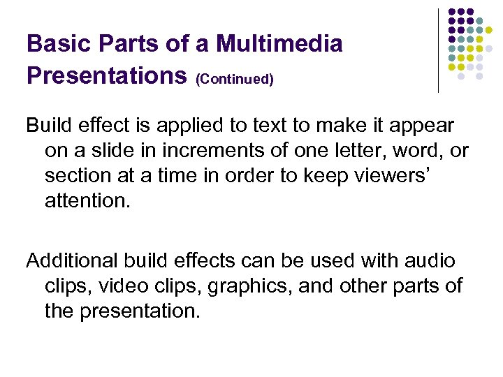 Basic Parts of a Multimedia Presentations (Continued) Build effect is applied to text to