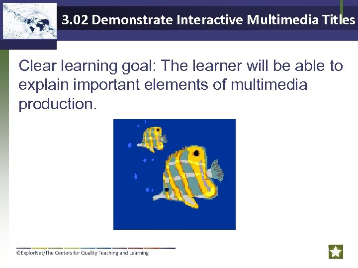 3. 02 Demonstrate Interactive Multimedia Titles Clearning goal: The learner will be able to