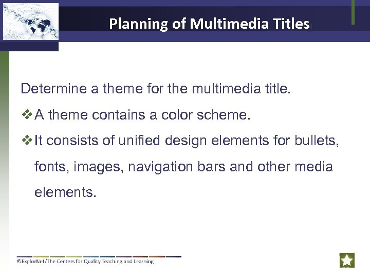 Planning of Multimedia Titles) Determine a theme for the multimedia title. v A theme