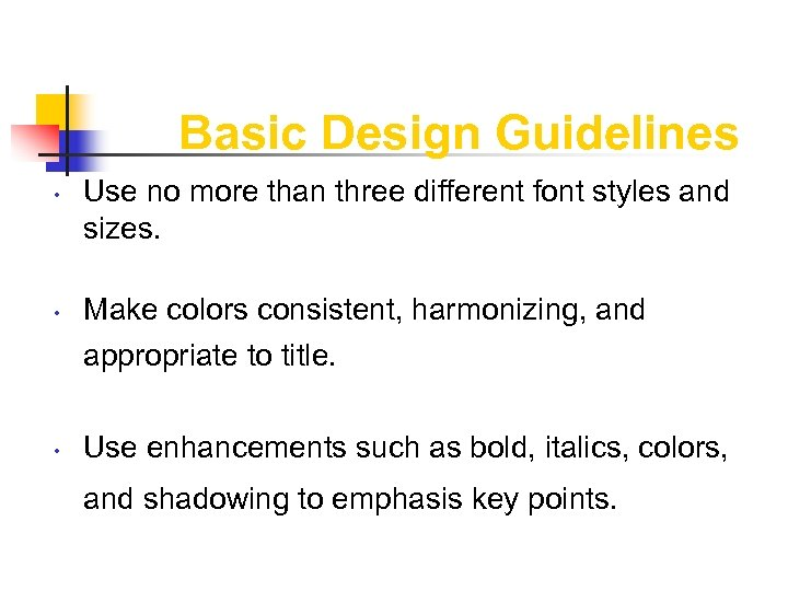 Basic Design Guidelines • • • Use no more than three different font styles