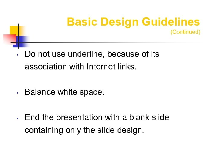 Basic Design Guidelines (Continued) • Do not use underline, because of its association with