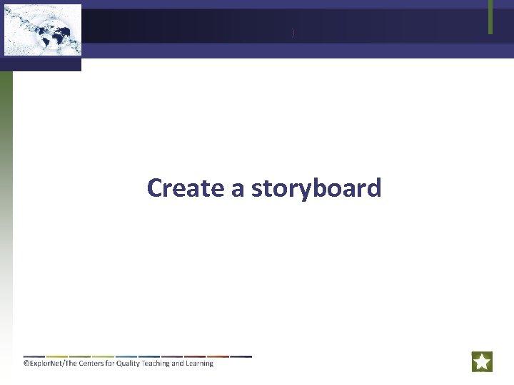 ) Create a storyboard