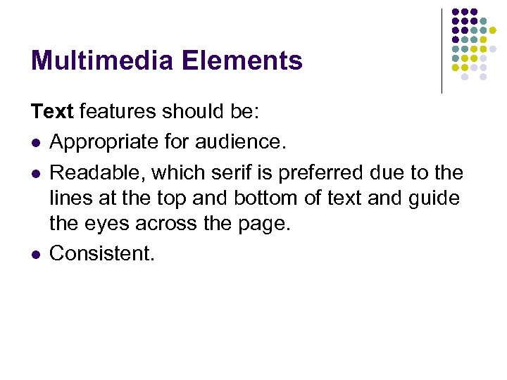 Multimedia Elements Text features should be: l Appropriate for audience. l Readable, which serif