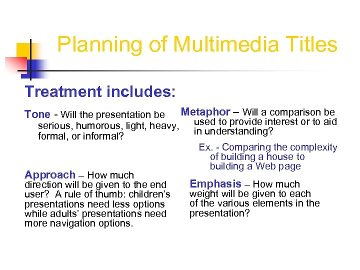 Planning of Multimedia Titles Treatment includes: Tone - Will the presentation be serious, humorous,