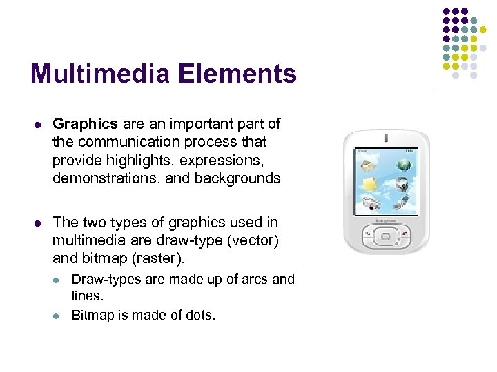 Multimedia Elements l Graphics are an important part of the communication process that provide