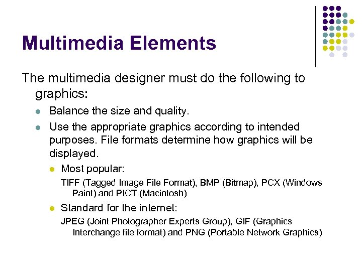 Multimedia Elements The multimedia designer must do the following to graphics: l l Balance