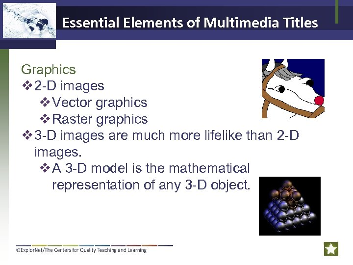 Essential Elements of Multimedia Titles Graphics v 2 -D images v Vector graphics v