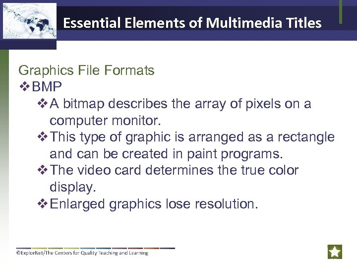 Essential Elements of Multimedia Titles Graphics File Formats v BMP v A bitmap describes