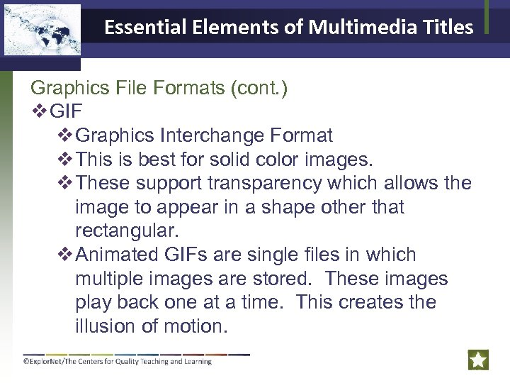 Essential Elements of Multimedia Titles Graphics File Formats (cont. ) v GIF v Graphics